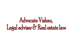 Advocate Vishnu, Legal adviser & Real estate law