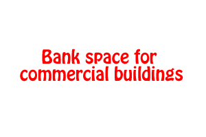 Bank space for commercial buildings